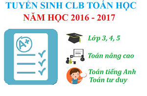 TUYỂN SINH CÁC LỚP CÂU LẠC BỘ TOÁN HỌC NĂM HỌC 2016 - 2017
