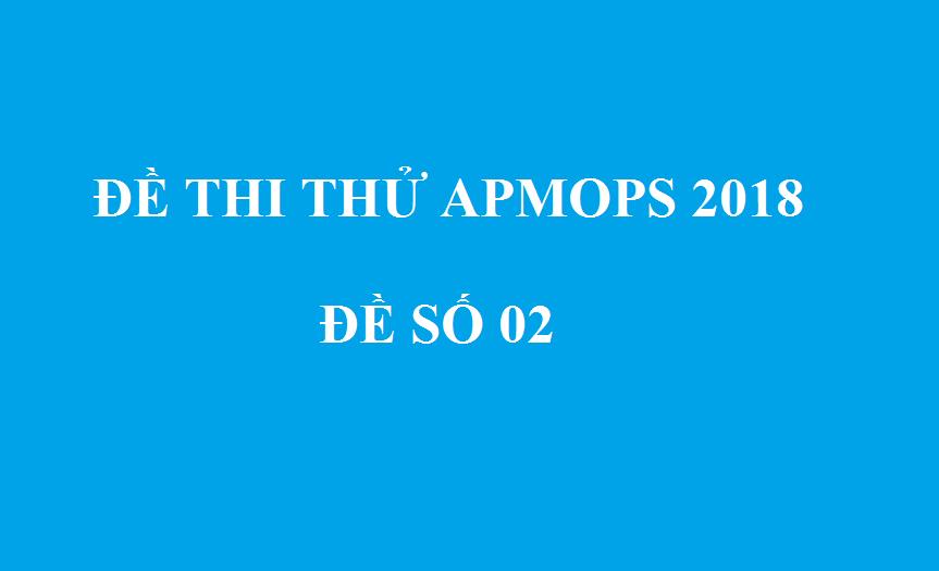 Đề thi thử Toán Châu Á Thái Bình Dương APMOPS 2018 - đề số 2