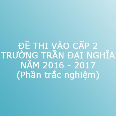 Đề thi vào trường cấp 2 Trần Đại Nghĩa (TP. Hồ Chí Minh) năm 2016 - 2017- Phần trắc nghiệm