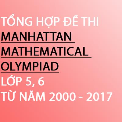 TỔNG HỢP ĐỀ THI TOÁN MANHATTAN  MATHEMATICAL  OLYMPIAD LỚP 5, 6 TỪ NĂM 2000 - 2017