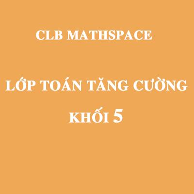 Đăng kí lớp Toán 5 tăng cường (Chỉ dành cho học sinh lớp 5 CLB MathSpace)