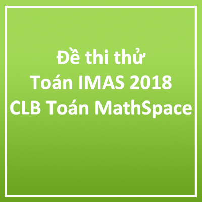 Đề thi thử toán IMAS năm 2018 CLB Toán MathSpace