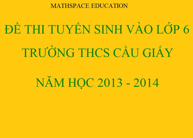 Đề thi tuyển sinh lớp 6 trường Cầu Giấy 2013-2014 và đáp án