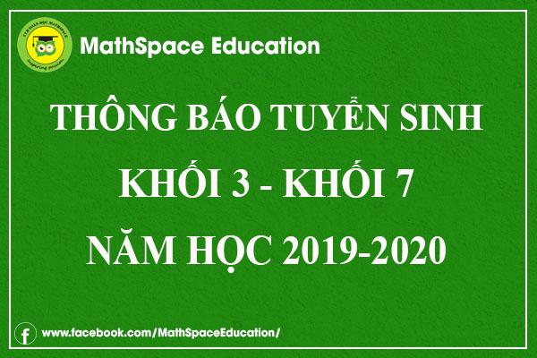 THÔNG BÁO TUYỂN SINH KHỐI 3 ĐẾN KHỐI 7 NĂM HỌC 2019 - 2020 CLB MATHSPACE