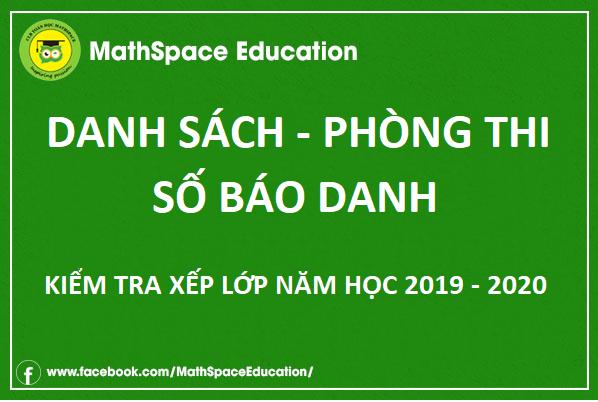 SỐ BÁO DANH, PHÒNG KIỂM TRA XẾP LỚP NĂM HỌC 2019-2020 CLB MATHSPACE