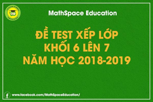 Đề kiểm tra xếp lớp khối 6 lên 7 năm học 2018-2019 CLB MathSpace