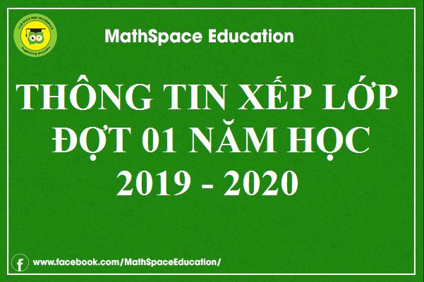 THÔNG TIN XẾP LỚP TUYỂN SINH ĐỢT 1 NĂM HỌC 2019-2020 CLB MATHSPACE