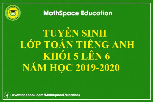 TUYỂN SINH LỚP TOÁN TIẾNG ANH KHỐI 5 LÊN 6 NĂM HỌC 2019-2020
