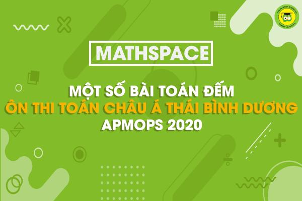 Một số bài toán đếm ôn thi Toán châu Á Thái Bình Dương APMOPS 2020
