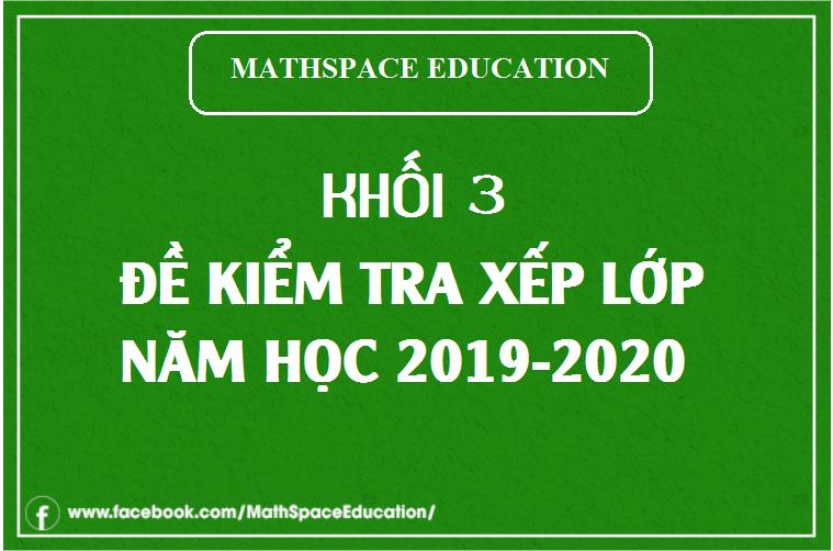 ĐỀ KIỂM TRA XẾP LỚP KHỐI 3 CLB MATHSPACE NĂM HỌC 2019-2020