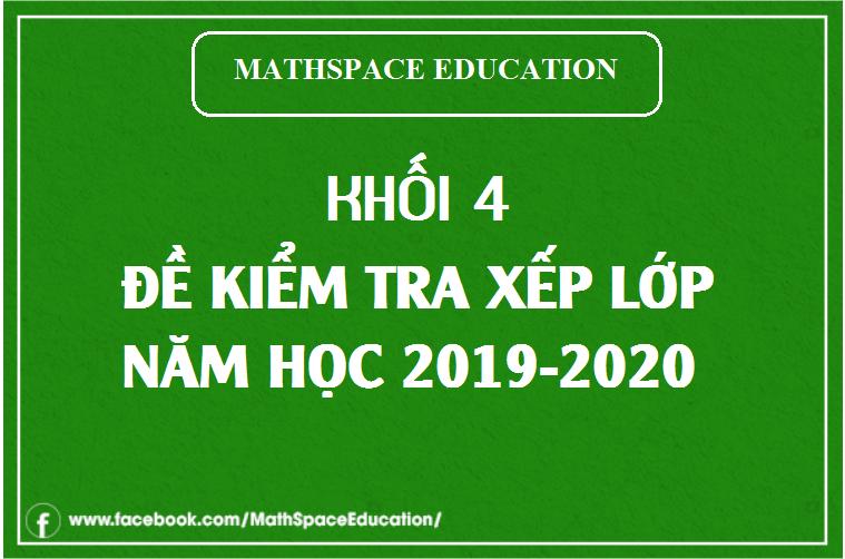 ĐỀ KIỂM TRA XẾP LỚP KHỐI 4 CLB MATHSPACE NĂM HỌC 2019-2020