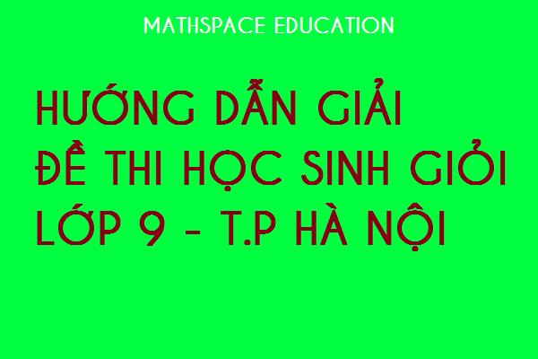 HƯỚNG DẪN GIẢI  ĐỀ THI HSG LỚP 9 TP HÀ NỘI – NGÀY THI 8/1/2020.
