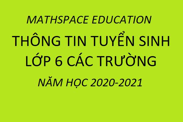THÔNG TIN TUYỂN SINH LỚP 6 CÁC TRƯỜNG NĂM HỌC 2020-2021