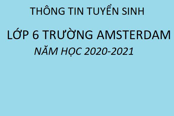 THÔNG TIN TUYỂN SINH VÀO LỚP 6 TRƯỜNG AMSTERDAM NĂM HỌC 2020 - 2021
