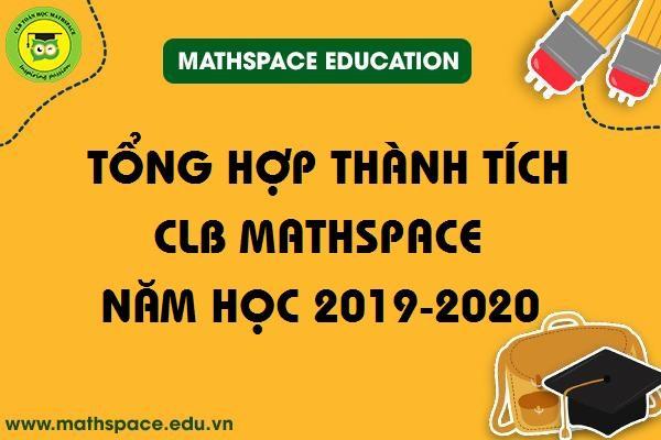 TỔNG HỢP THÀNH TÍCH CLB MATHSPACE NĂM HỌC 2019-2020