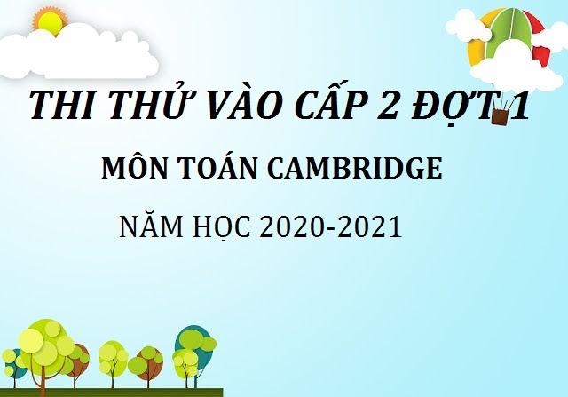 ĐỀ THI THỬ CAMBRIDGE VÀO CẤP 2 ĐỢT 1 NĂM 2020