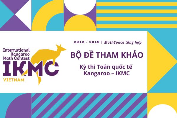 TỔNG HỢP BỘ ĐỀ THI IKMC 2012 - 2019