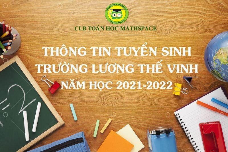 THÔNG TIN TUYỂN SINH TRƯỜNG LƯƠNG THẾ VINH NĂM HỌC 2021 - 2022