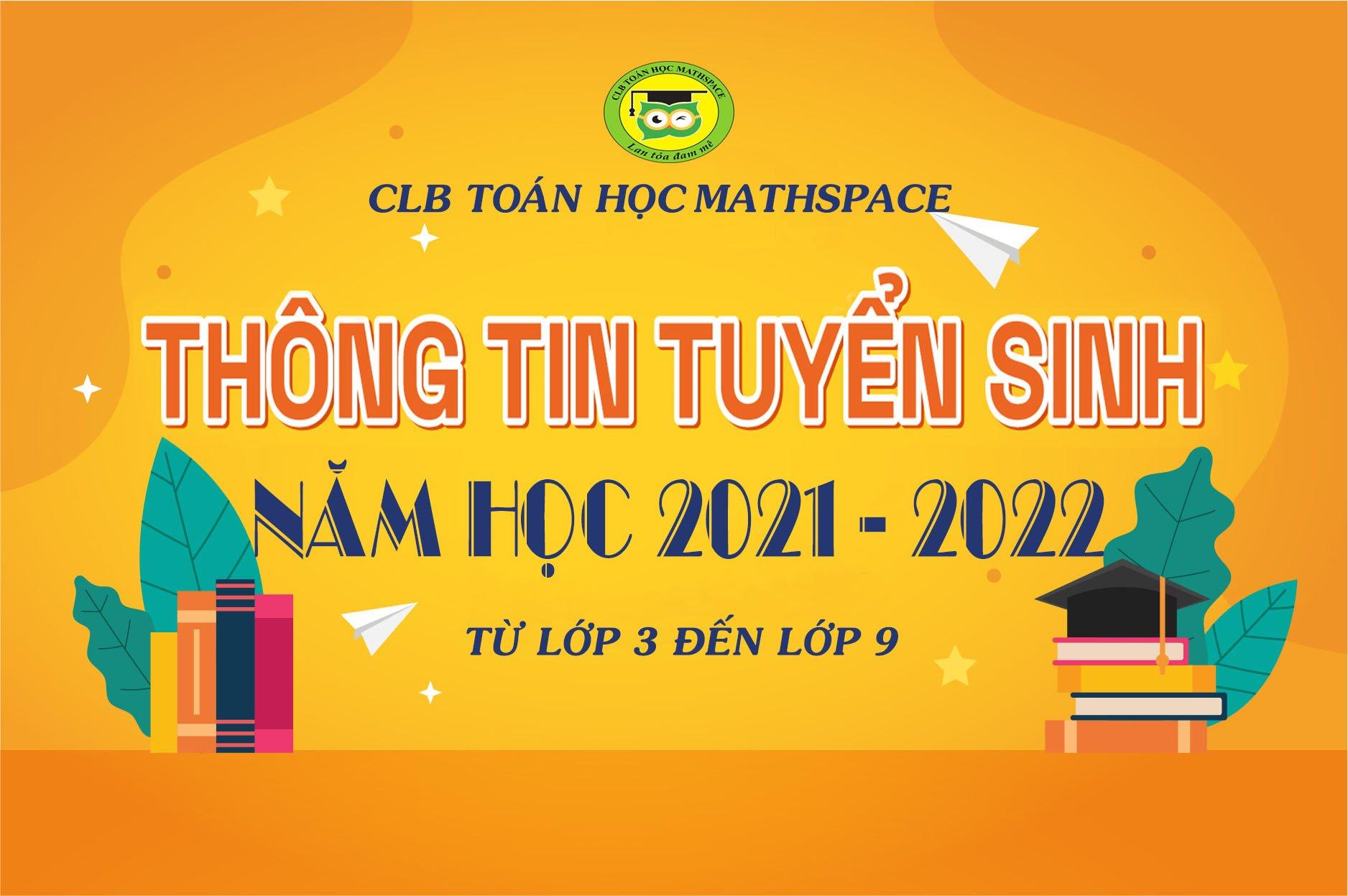 THÔNG TIN TUYỂN SINH LỚP 3 ĐẾN LỚP 9 NĂM HỌC 2021-2022 CLB TOÁN HỌC MATHSPACE
